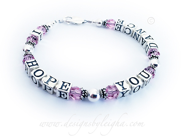 I HOPE YOU DANCE with October (pink) Birthstone Swarovski crystals and a Lobster Claw Clasp.